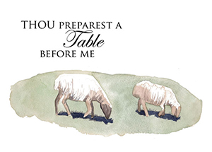 Shepherd 4: Thou Preparest a table before me.